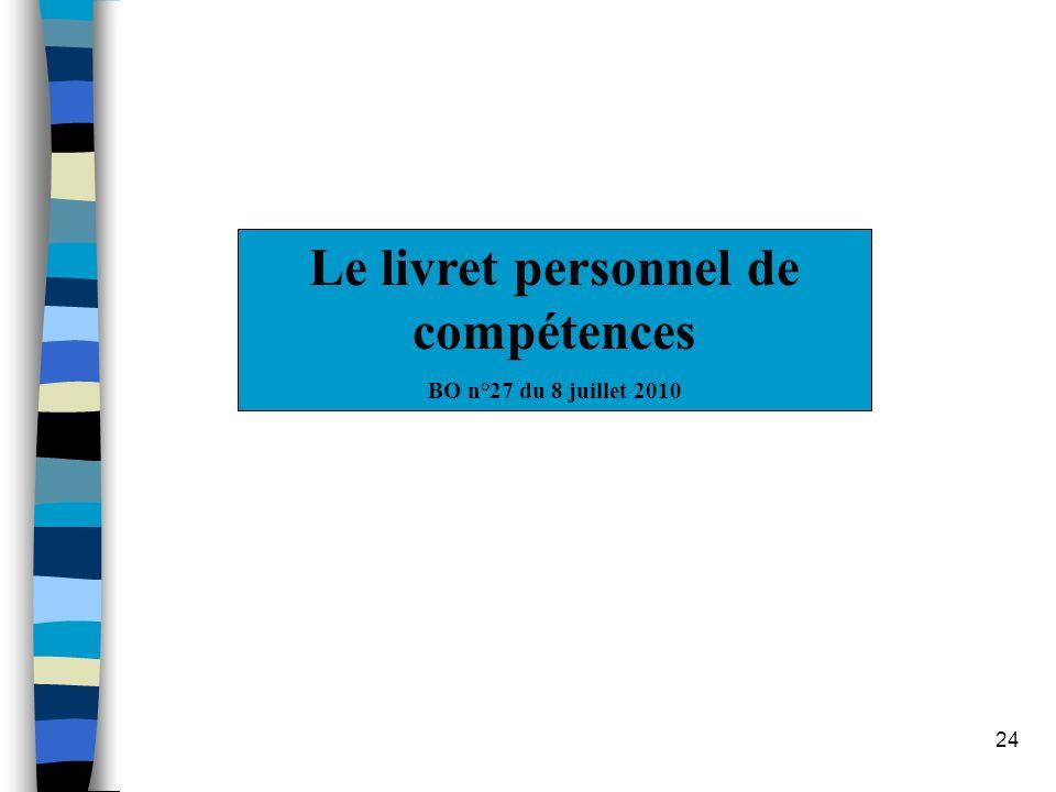 24 Le livret personnel de compétences BO n°27 du 8 juillet 2010