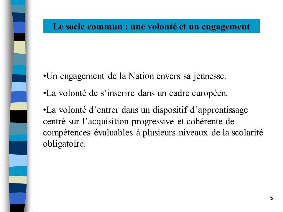 5 Le socle commun : une volonté et un engagement Un engagement de la Nation envers sa jeunesse. La volonté de sinscrire dans un cadre européen. La vol