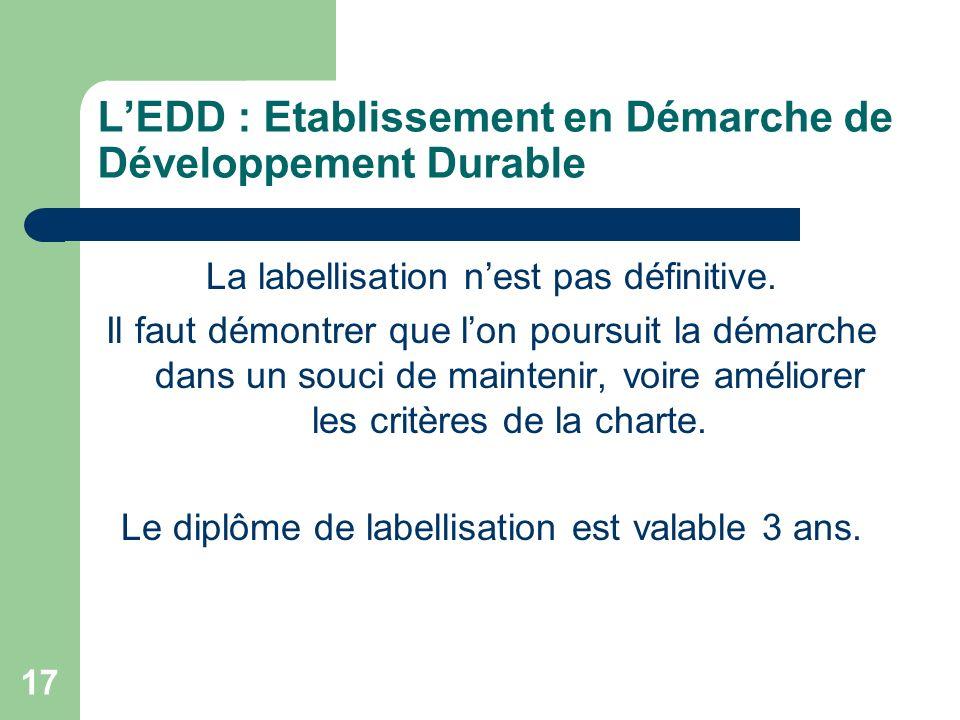 17 LEDD : Etablissement en Démarche de Développement Durable La labellisation nest pas définitive. Il faut démontrer que lon poursuit la démarche dans