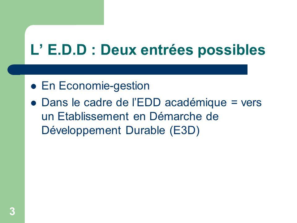 3 L E.D.D : Deux entrées possibles En Economie-gestion Dans le cadre de lEDD académique = vers un Etablissement en Démarche de Développement Durable (