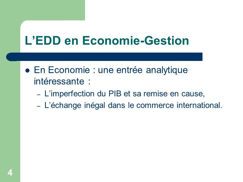 4 LEDD en Economie-Gestion En Economie : une entrée analytique intéressante : – Limperfection du PIB et sa remise en cause, – Léchange inégal dans le