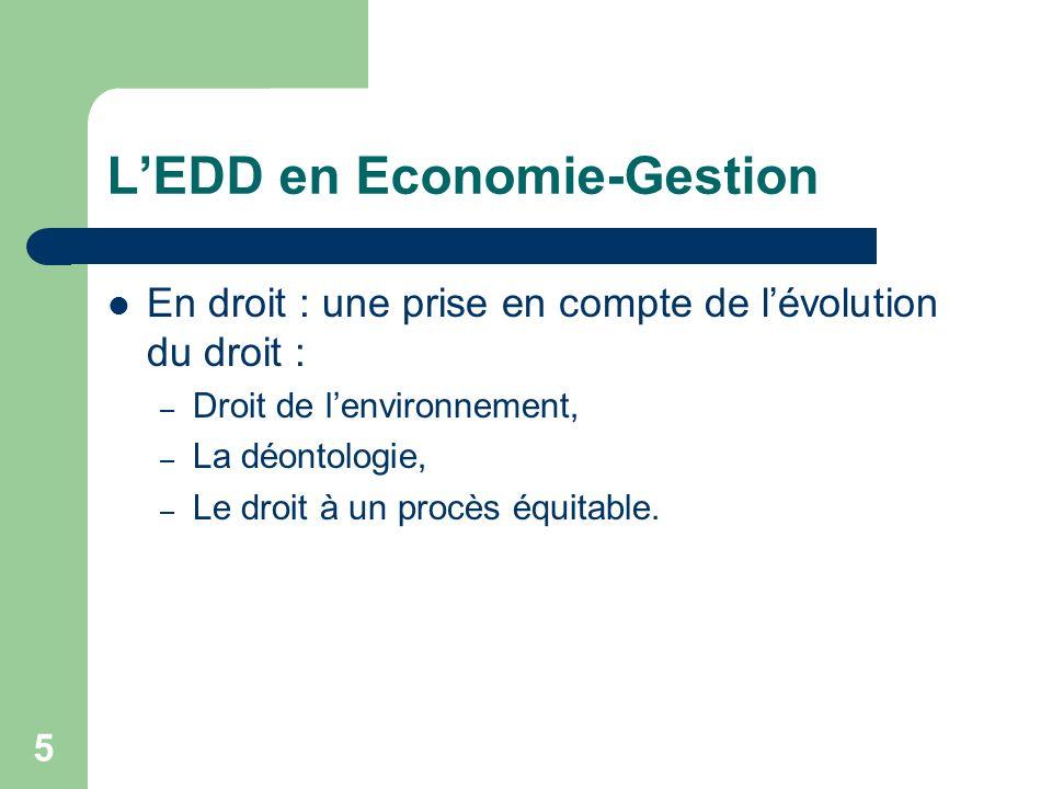 5 LEDD en Economie-Gestion En droit : une prise en compte de lévolution du droit : – Droit de lenvironnement, – La déontologie, – Le droit à un procès