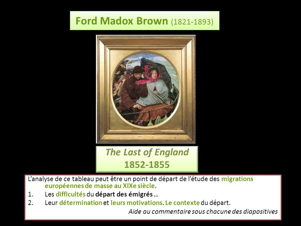 Ford Madox Brown (1821-1893) The Last of England 1852-1855 The Last of England 1852-1855 Lanalyse de ce tableau peut être un point de départ de létude