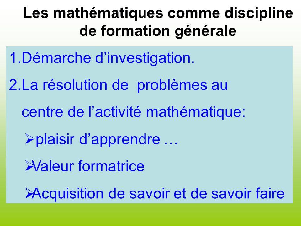 Les mathématiques comme discipline de formation générale 1.Démarche dinvestigation. 2.La résolution de problèmes au centre de lactivité mathématique: