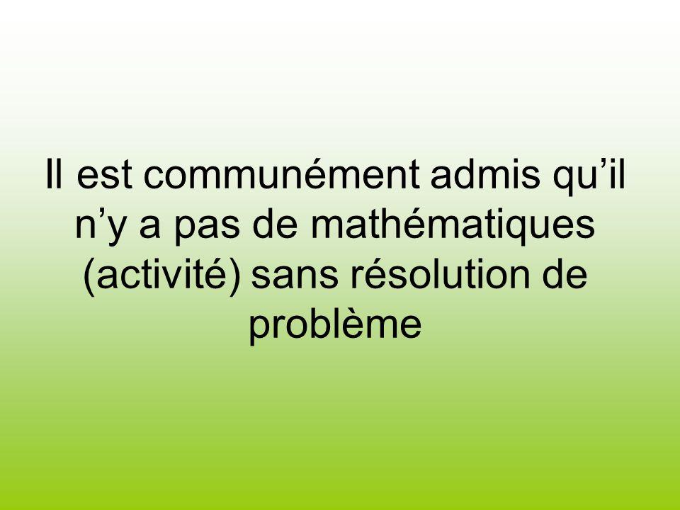 Il est communément admis quil ny a pas de mathématiques (activité) sans résolution de problème