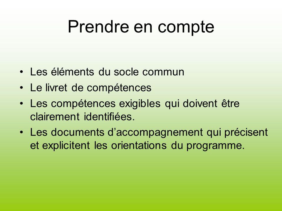 Prendre en compte Les éléments du socle commun Le livret de compétences Les compétences exigibles qui doivent être clairement identifiées. Les documen