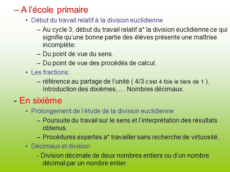 –A lécole primaire Début du travail relatif à la division euclidienne –Au cycle 3, début du travail relatif a* la division euclidienne ce qui signifie