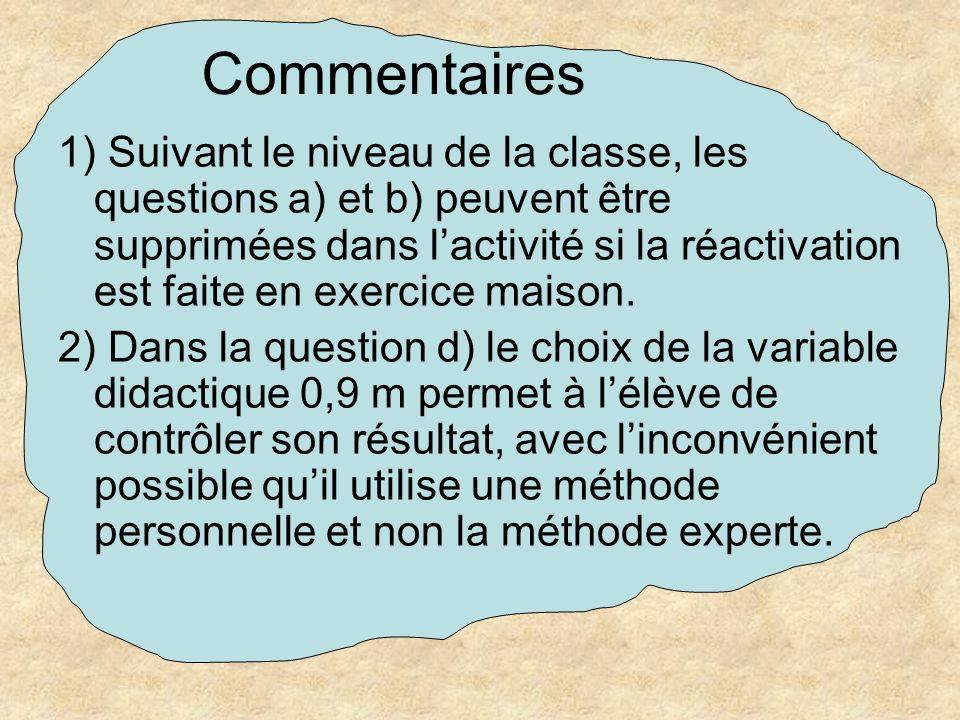 Commentaires 1) Suivant le niveau de la classe, les questions a) et b) peuvent être supprimées dans lactivité si la réactivation est faite en exercice