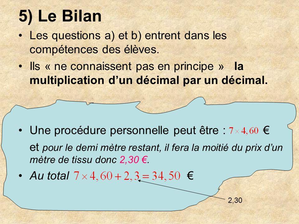 5) Le Bilan Les questions a) et b) entrent dans les compétences des élèves. Ils « ne connaissent pas en principe » la multiplication dun décimal par u