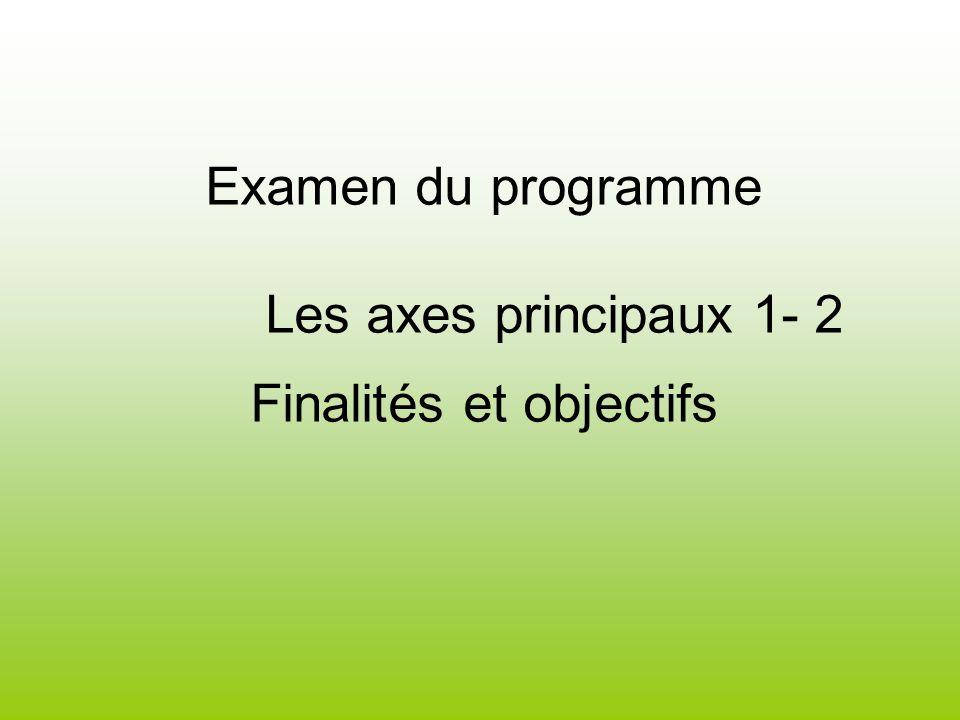 Examen du programme Les axes principaux 1- 2 Finalités et objectifs