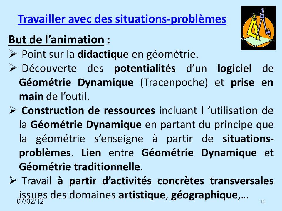 Travailler avec des situations-problèmes But de lanimation : Point sur la didactique en géométrie.
