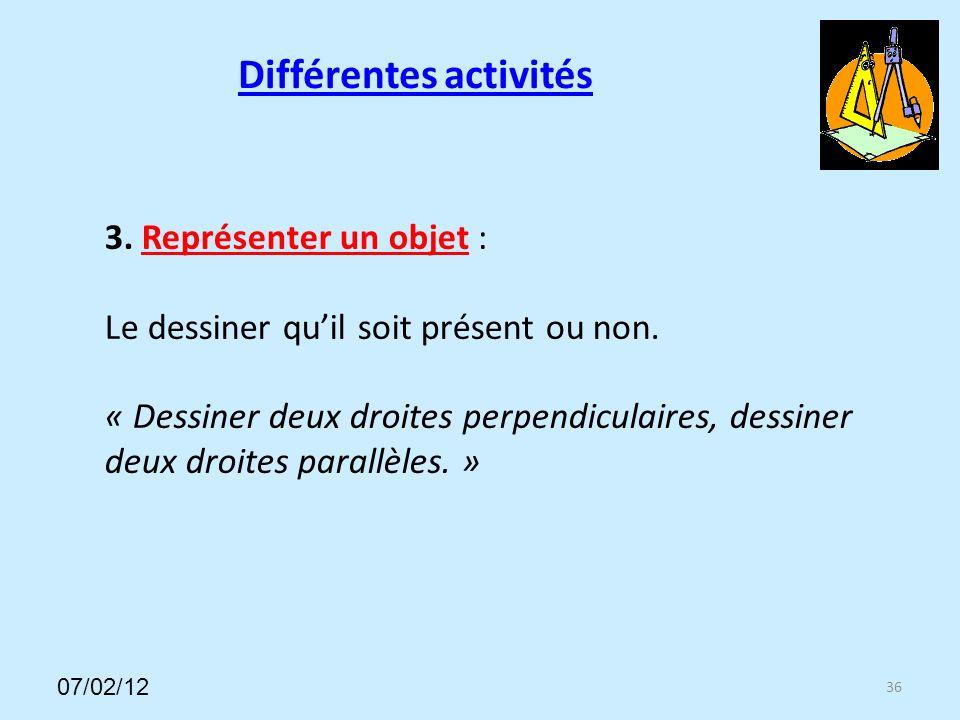 Différentes activités 36 3.Représenter un objet : Le dessiner quil soit présent ou non.