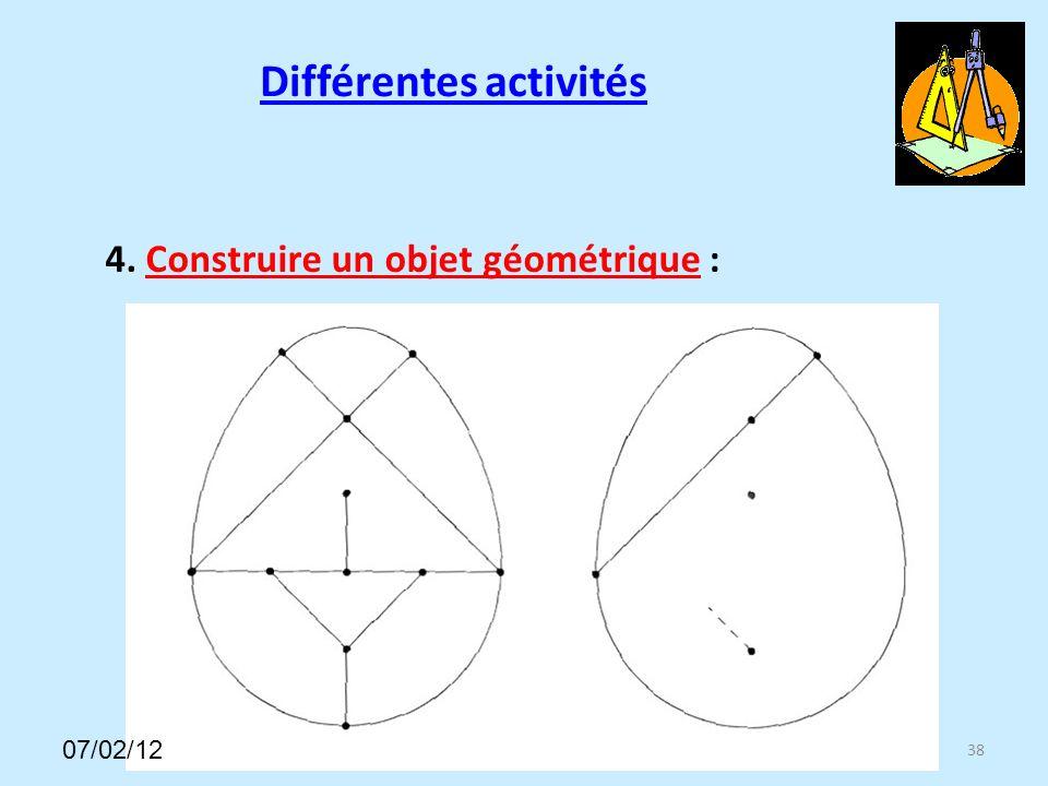 Différentes activités 38 4. Construire un objet géométrique : 07/02/12