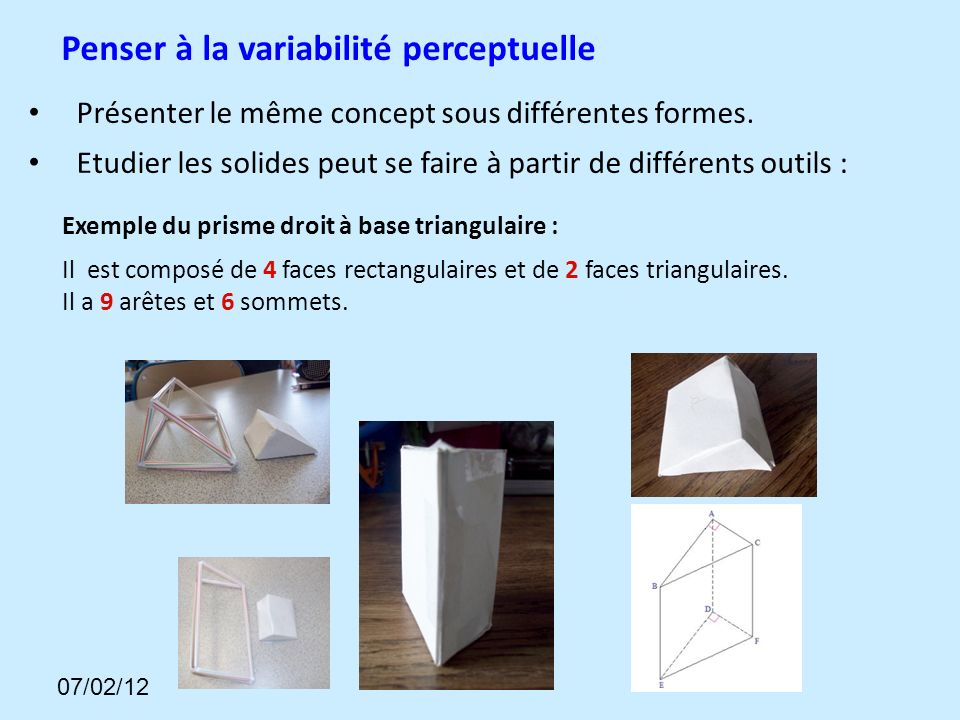 Exemple du prisme droit à base triangulaire : Il est composé de 4 faces rectangulaires et de 2 faces triangulaires.
