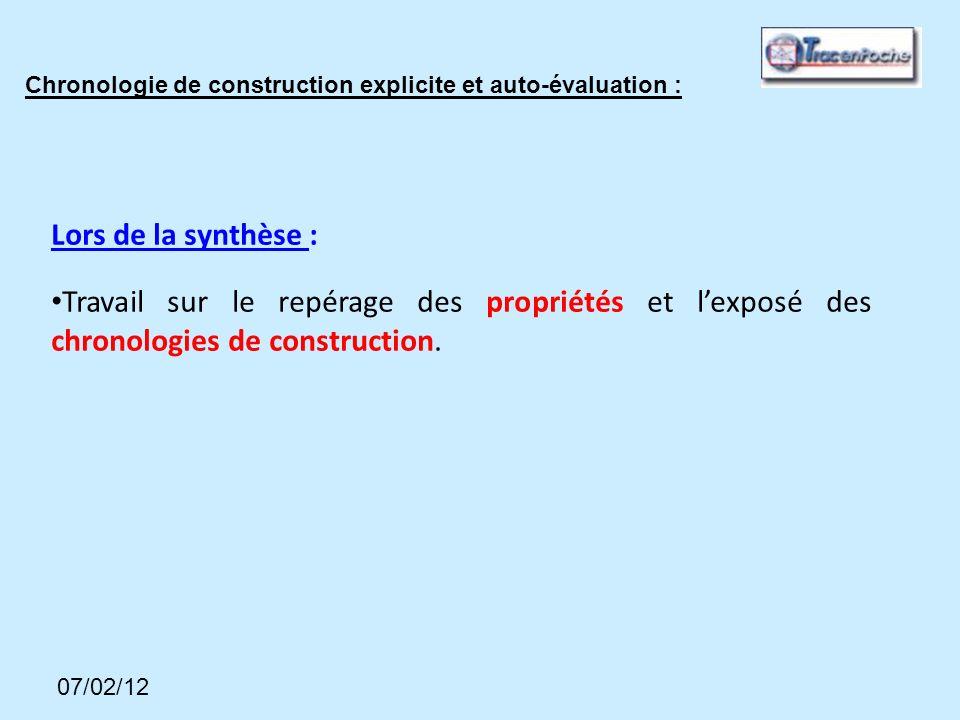 07/02/12 Chronologie de construction explicite et auto-évaluation : Lors de la synthèse : Travail sur le repérage des propriétés et lexposé des chronologies de construction.