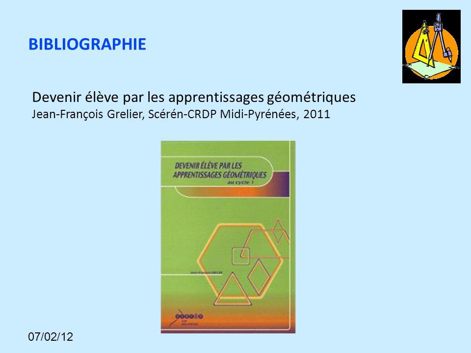 Devenir élève par les apprentissages géométriques Jean-François Grelier, Scérén-CRDP Midi-Pyrénées, 2011 BIBLIOGRAPHIE 07/02/12