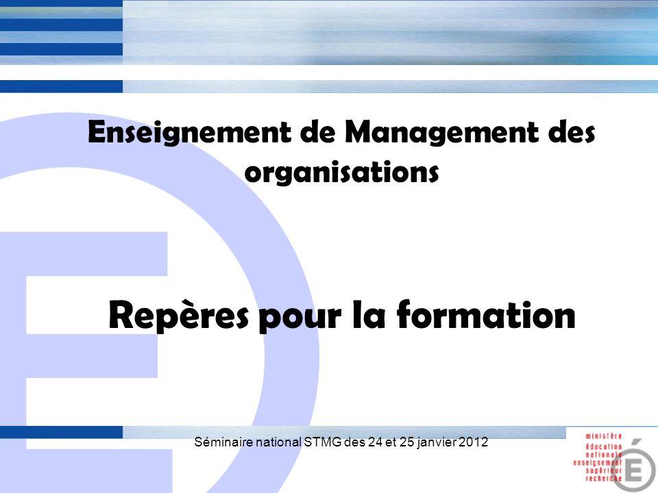 E 1 Enseignement de Management des organisations Repères pour la formation Séminaire national STMG des 24 et 25 janvier 2012