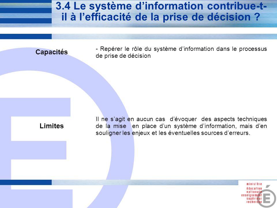 E 13 3.4 Le système dinformation contribue-t- il à lefficacité de la prise de décision ? Capacités - Repérer le rôle du système dinformation dans le p