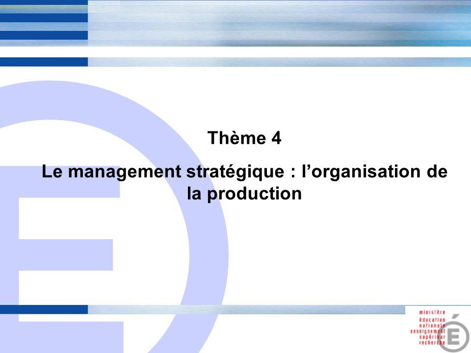 E 14 Thème 4 Le management stratégique : lorganisation de la production