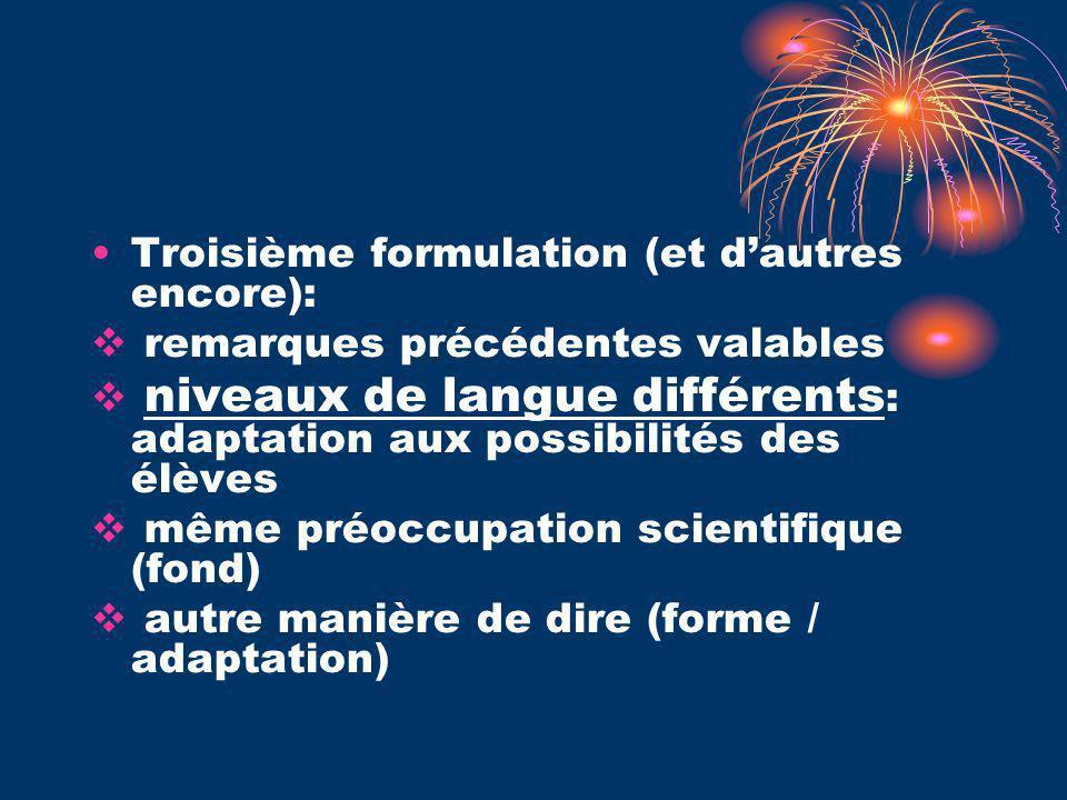 Troisième formulation (et dautres encore): remarques précédentes valables niveaux de langue différents : adaptation aux possibilités des élèves même p