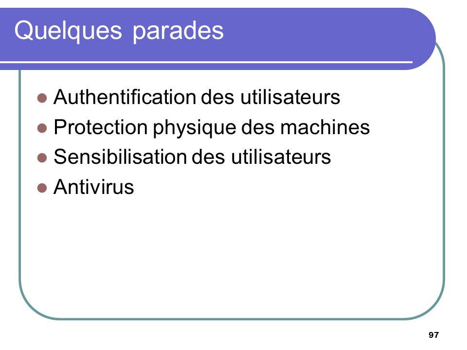 Quelques parades 97 Authentification des utilisateurs Protection physique des machines Sensibilisation des utilisateurs Antivirus