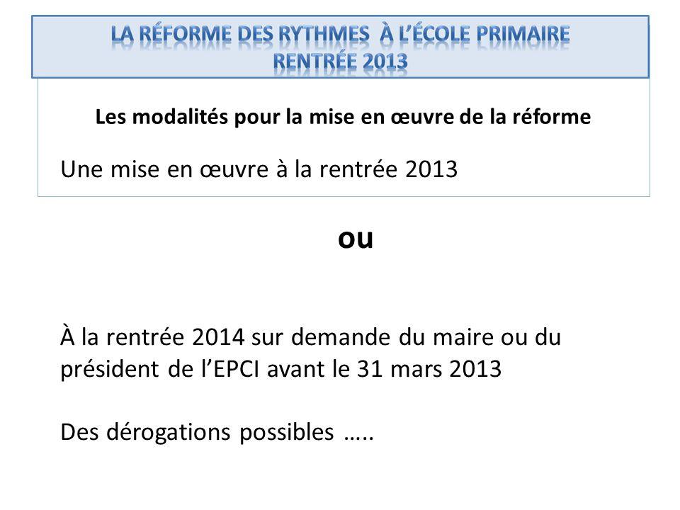 Les modalités pour la mise en œuvre de la réforme Une mise en œuvre à la rentrée 2013 ou À la rentrée 2014 sur demande du maire ou du président de lEP