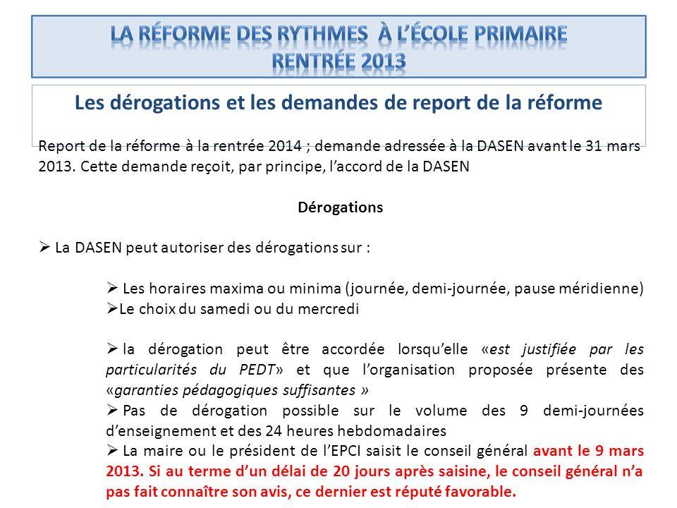 Les dérogations et les demandes de report de la réforme Report de la réforme à la rentrée 2014 ; demande adressée à la DASEN avant le 31 mars 2013. Ce