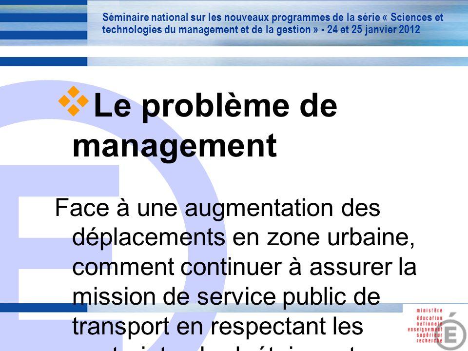 E 11 Le problème de management Face à une augmentation des déplacements en zone urbaine, comment continuer à assurer la mission de service public de transport en respectant les contraintes budgétaires et en tenant compte des aspirations des différentes parties prenantes .