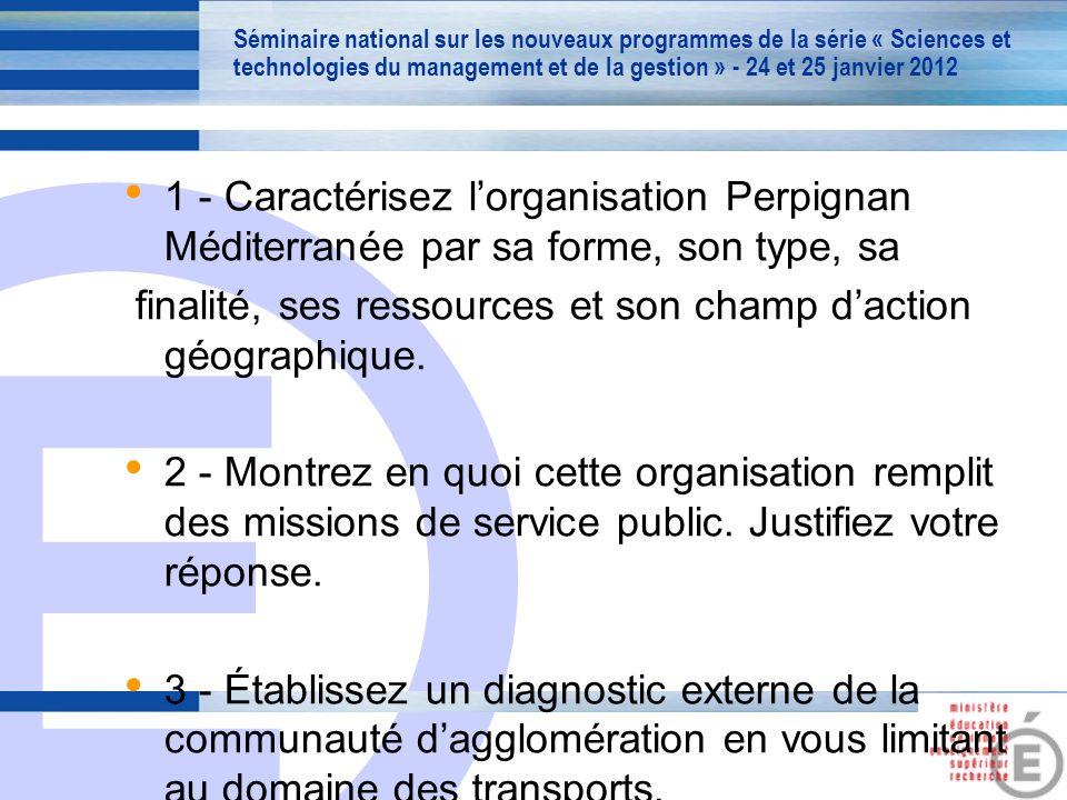 E 12 1 - Caractérisez lorganisation Perpignan Méditerranée par sa forme, son type, sa finalité, ses ressources et son champ daction géographique. 2 -