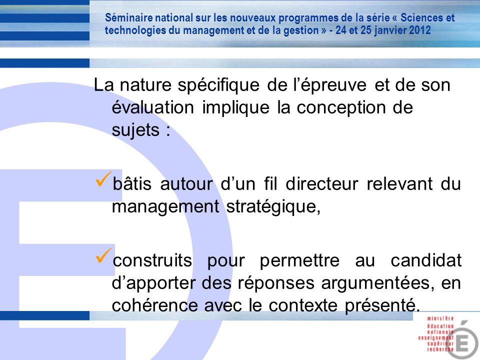 E 8 La nature spécifique de lépreuve et de son évaluation implique la conception de sujets : bâtis autour dun fil directeur relevant du management stratégique, construits pour permettre au candidat dapporter des réponses argumentées, en cohérence avec le contexte présenté.