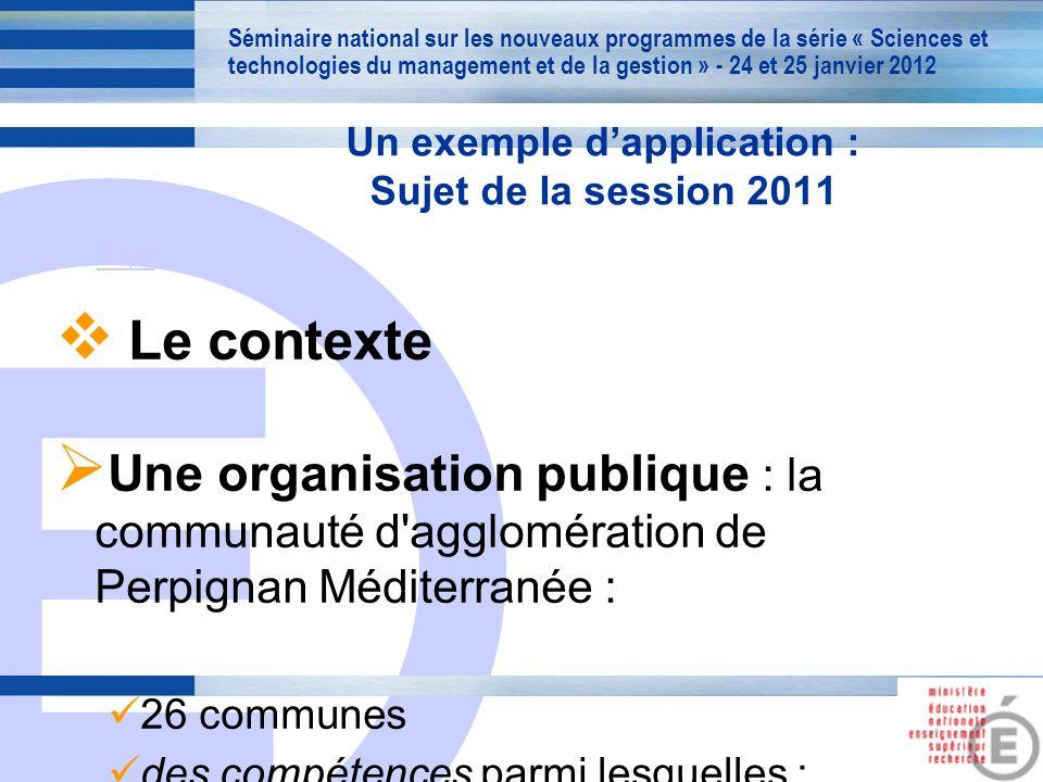 E 9 Un exemple dapplication : Sujet de la session 2011 Le contexte Une organisation publique : la communauté d'agglomération de Perpignan Méditerranée
