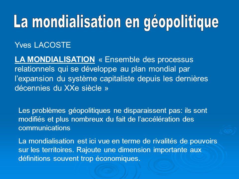 Yves LACOSTE LA MONDIALISATION « Ensemble des processus relationnels qui se développe au plan mondial par lexpansion du système capitaliste depuis les