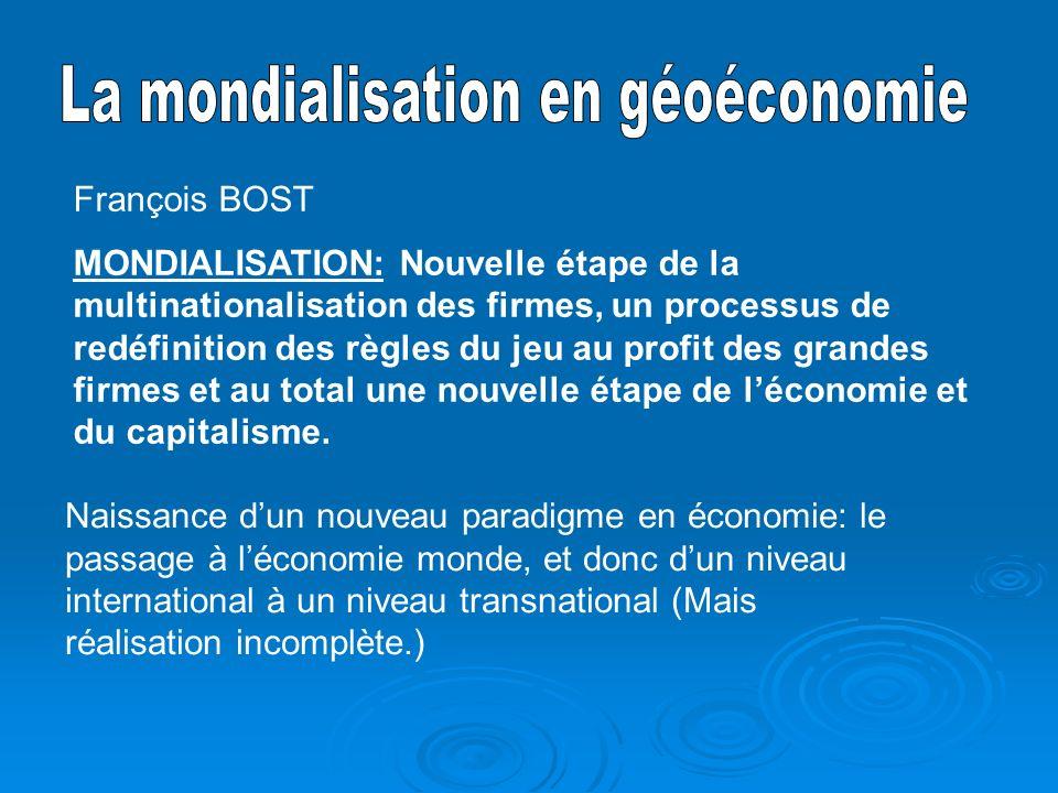 François BOST MONDIALISATION: Nouvelle étape de la multinationalisation des firmes, un processus de redéfinition des règles du jeu au profit des grandes firmes et au total une nouvelle étape de léconomie et du capitalisme.