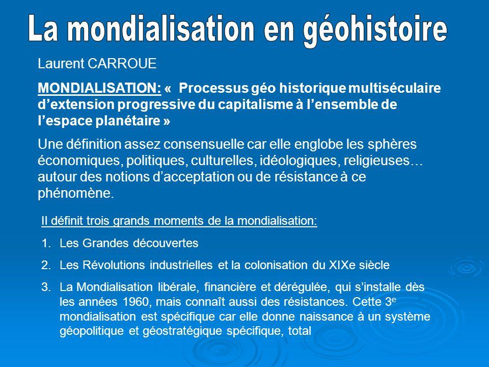 Laurent CARROUE MONDIALISATION: « Processus géo historique multiséculaire dextension progressive du capitalisme à lensemble de lespace planétaire » Un