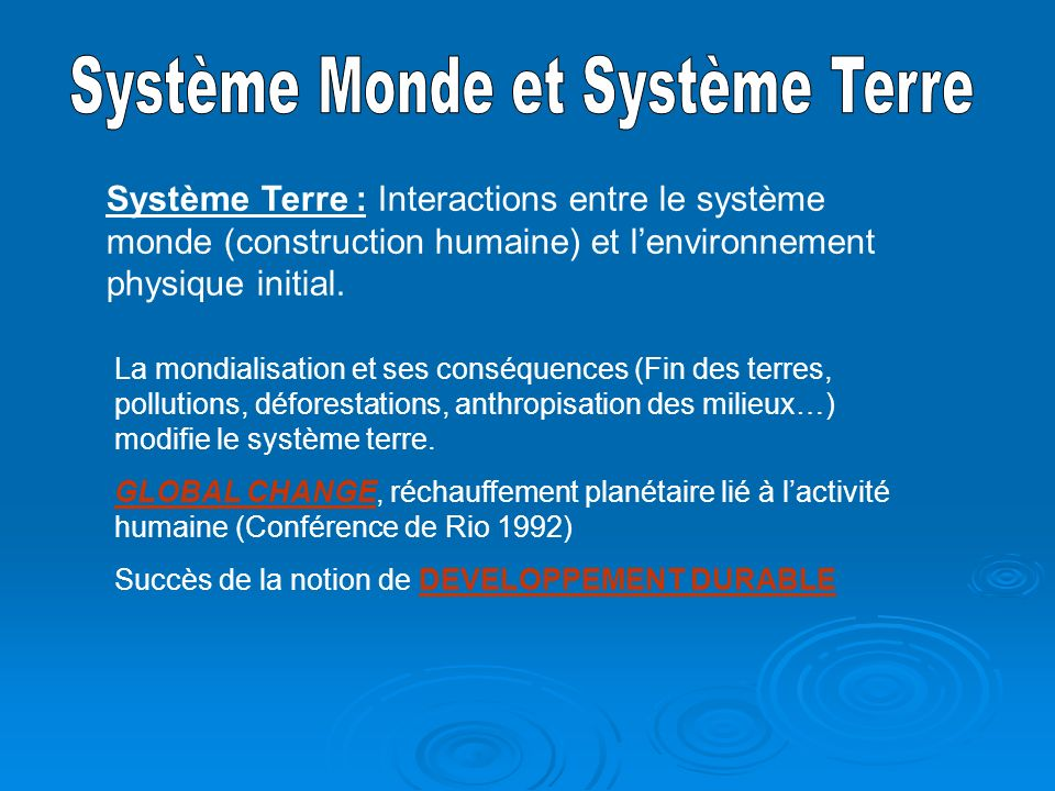 Système Terre : Interactions entre le système monde (construction humaine) et lenvironnement physique initial. La mondialisation et ses conséquences (