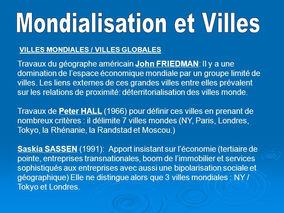 VILLES MONDIALES / VILLES GLOBALES Travaux du géographe américain John FRIEDMAN: Il y a une domination de lespace économique mondiale par un groupe limité de villes.