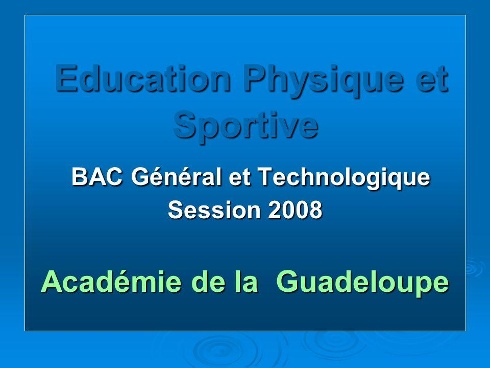 Education Physique et Sportive BAC Général et Technologique Session 2008 Académie de la Guadeloupe Education Physique et Sportive BAC Général et Technologique Session 2008 Académie de la Guadeloupe
