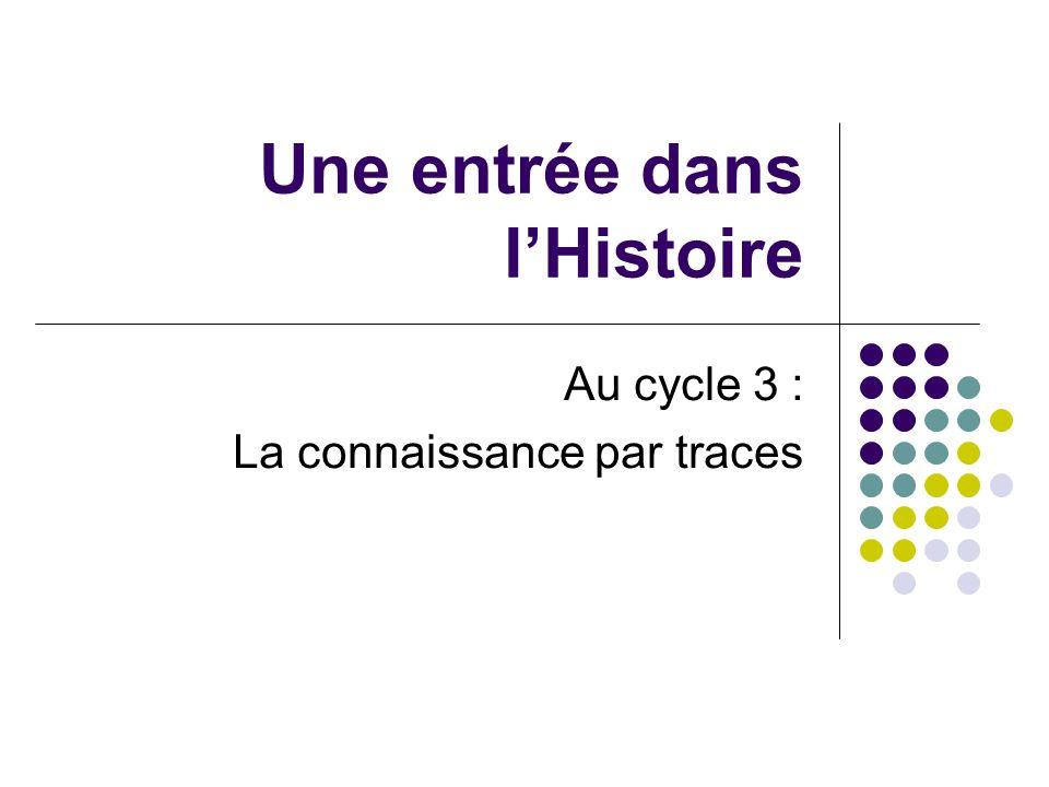 Une entrée dans lHistoire Au cycle 3 : La connaissance par traces