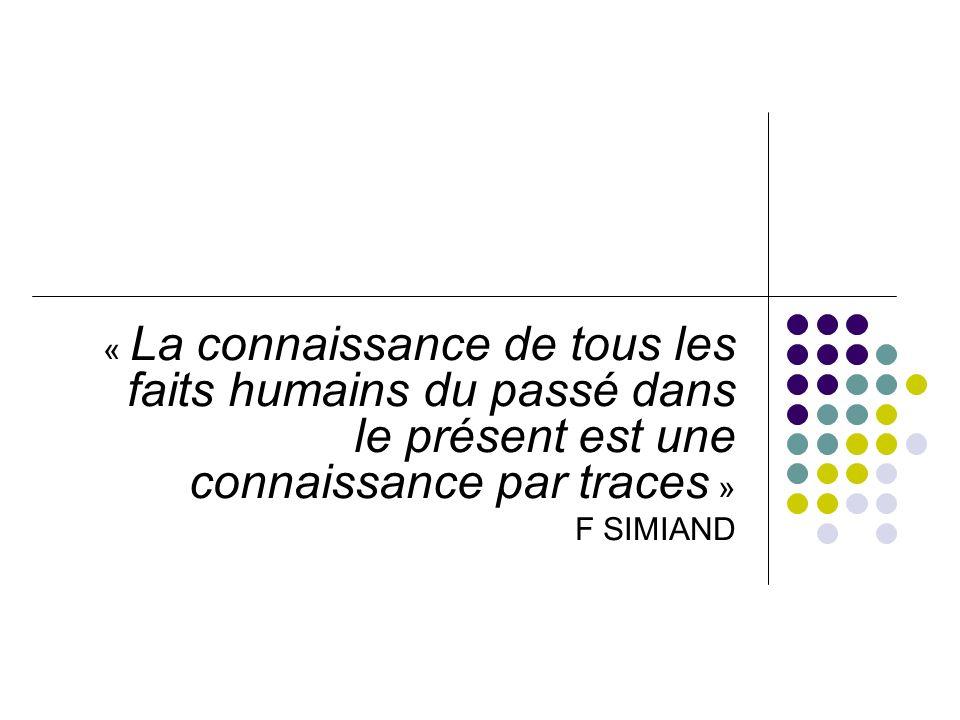 « La connaissance de tous les faits humains du passé dans le présent est une connaissance par traces » F SIMIAND