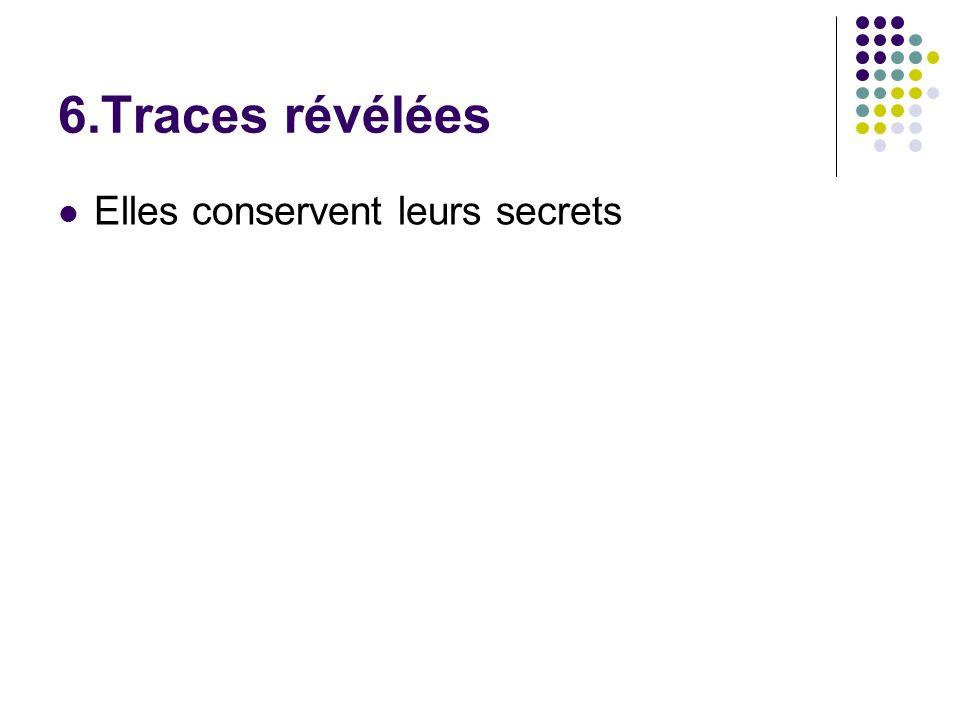 6.Traces révélées Elles conservent leurs secrets