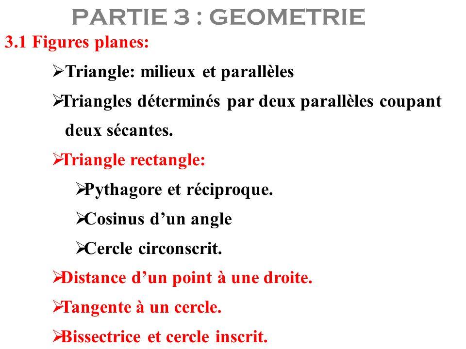 PARTIE 3 : GEOMETRIE 3.1 Figures planes: Triangle: milieux et parallèles Triangles déterminés par deux parallèles coupant deux sécantes. Triangle rect