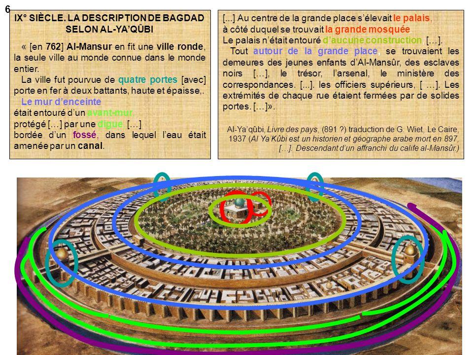 Palais Al-MansurGrande mosquée Al-Mansur 4 grandes portes Bagdad lors de sa construction en 762 : une « Ville ronde » Mur denceinteFosséJardin Voilà le schéma que vous avez et que lon va commenter à laide dun témoignage de lépoque.