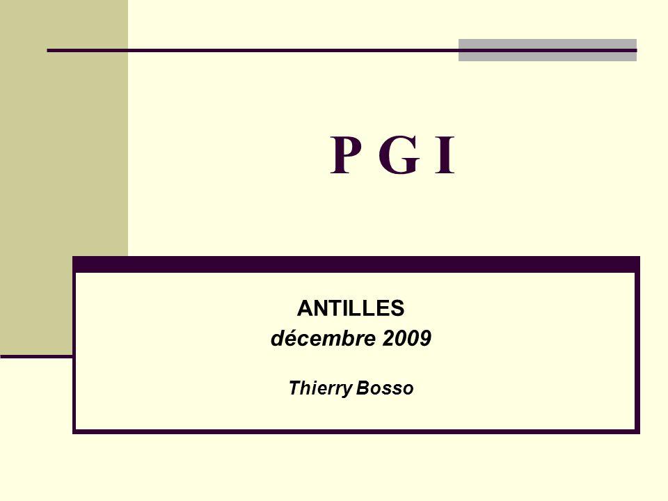 P G I ANTILLES décembre 2009 Thierry Bosso