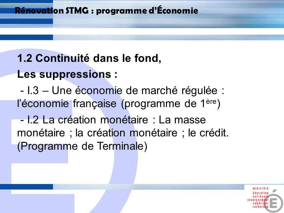 E 7 Rénovation STMG : programme dÉconomie 1.2 Continuité dans le fond, Les suppressions : - Les étapes, les objectifs et les réalisations de la construction européenne (programme de Ter) le marché unique ; la monnaie unique ; les politiques communes.