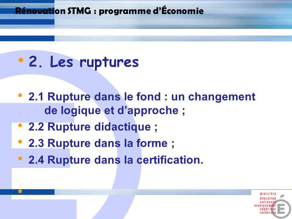 E 10 Rénovation STMG : programme dÉconomie 2.1 Rupture dans le fond : un changement de logique et dapproche Le fil conducteur du programme de STG : la compréhension du mode de fonctionnement dune économie de marché « la coordination par le marché »