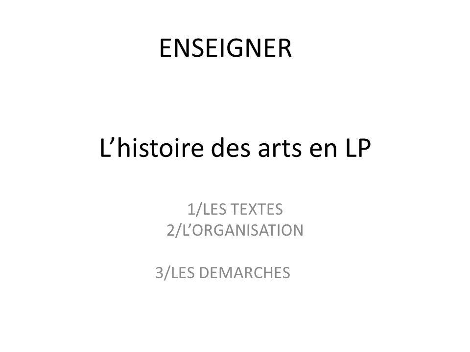 Lhistoire des arts en LP 1/LES TEXTES 2/LORGANISATION 3/LES DEMARCHES ENSEIGNER