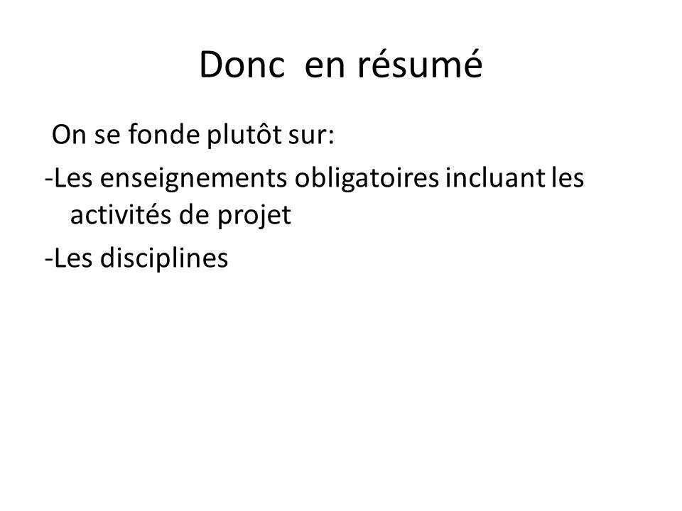 Donc en résumé On se fonde plutôt sur: -Les enseignements obligatoires incluant les activités de projet -Les disciplines