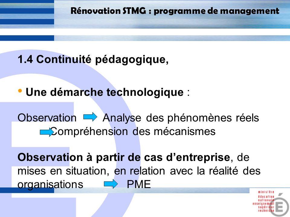 E 10 Rénovation STMG : programme de management 1.4 Continuité pédagogique, Une démarche technologique : Observation Analyse des phénomènes réels Compr