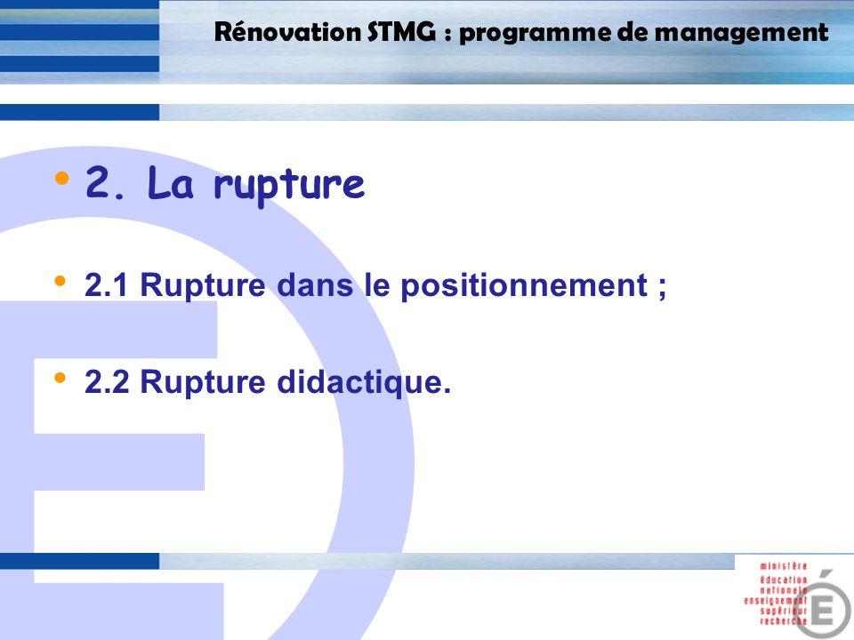E 12 Rénovation STMG : programme de management 2. La rupture 2.1 Rupture dans le positionnement ; 2.2 Rupture didactique.