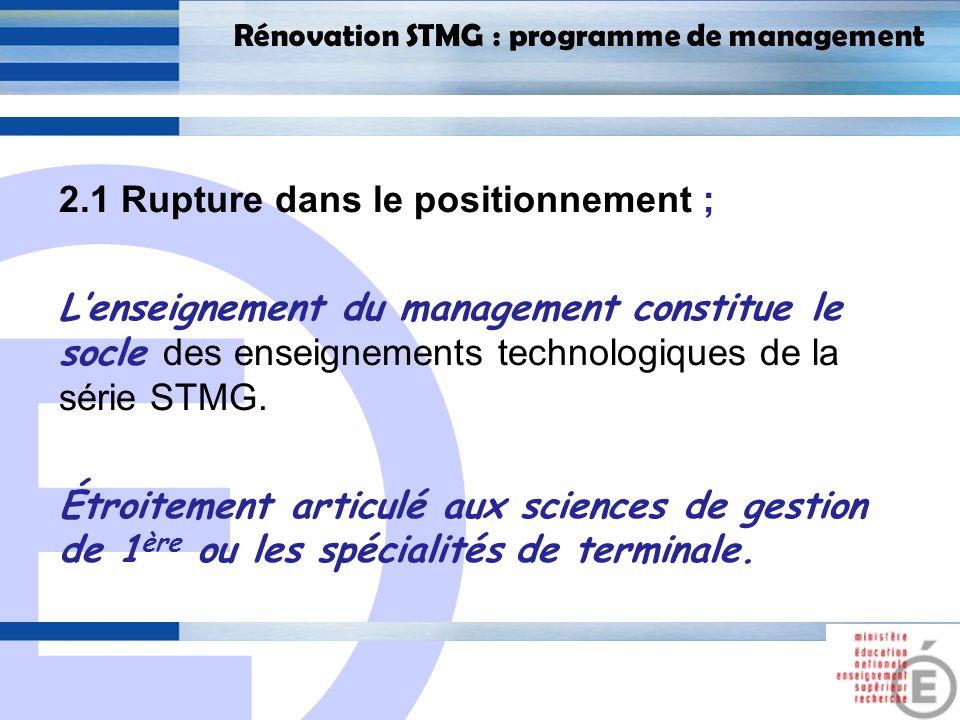 E 13 Rénovation STMG : programme de management 2.1 Rupture dans le positionnement ; Lenseignement du management constitue le socle des enseignements technologiques de la série STMG.